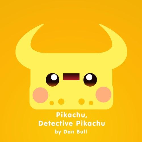 Pikachu, Detective Pikachu by Dan Bull