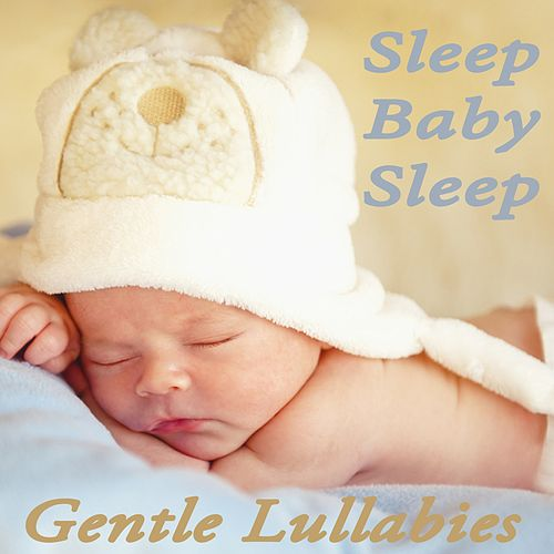 Sleep Baby Sleep - Gentle Lullabies by Lullabyes