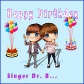 Happy Birthday by Singer Dr. B...