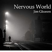Nervous World by Jim Gleason