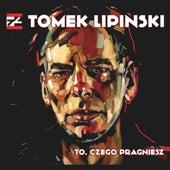 To, czego pragniesz by Tomek Lipinski