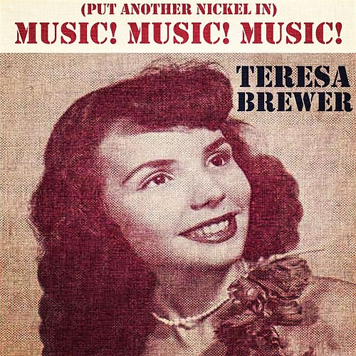 Music! Music! Music! (Put Another Nickel In) by Teresa Brewer