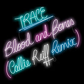 Blood and Bones (Callie Reiff Remix) von Trace