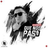 Que Nos Paso by Magnate