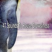 47 Sounds To Rouse Drowsiness by Deep Sleep Music Academy