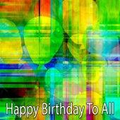 Happy Birthday To All by Happy Birthday