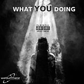 What You Doing by Steady Tek-Nick