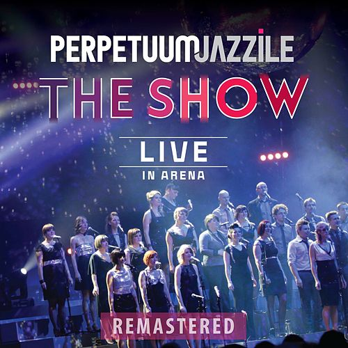 The Show (Live in Arena) [Remastered] by Perpetuum Jazzile
