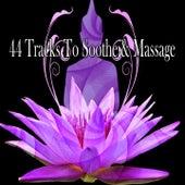44 Tracks To Soothe & Massage von Massage Therapy Music