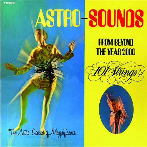 Astro Sounds - From Beyond the Year 2000 (Remastered from the Original Alshire Tapes) by 101 Strings Orchestra