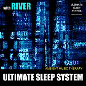 Ultimate Sleep System (with River) de Ambient Music Therapy
