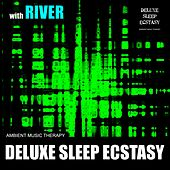 Deluxe Sleep Ecstasy (with River) de Ambient Music Therapy