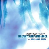 Dreamy Sleep Ambiance (with Rain, River, Ocean) de Ambient Music Therapy