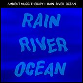 Rain, River, Ocean: for Sleep, Meditation, Relaxation de Ambient Music Therapy