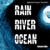 Nature Mix: Rain, River, Ocean de Ambient Music Therapy