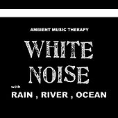 White Noise (with Rain, River, Ocean) de Ambient Music Therapy