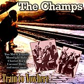 Train to Nowhere by The Champs