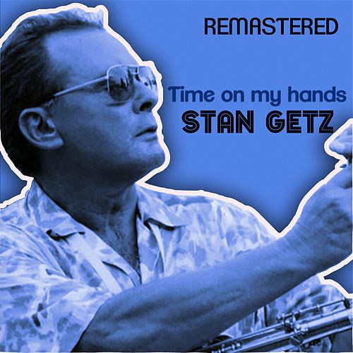 Time on My Hands by Stan Getz