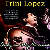 Only in My Dreams de Trini Lopez