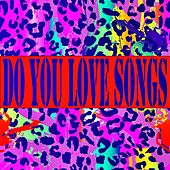 Do You Love Songs by Various Artists