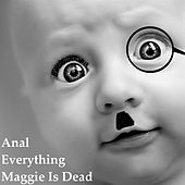 Maggie Is Dead by Anal Everything