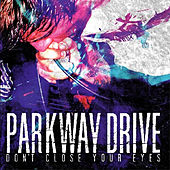 Don't Close Your Eyes by Parkway Drive