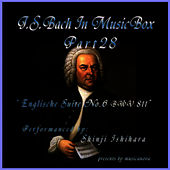 5Bach In Musical Box 28 /  English Suite No.6 D Minor BWV 811 by Shinji Ishihara