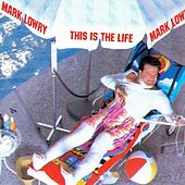 This Is The Life by Mark Lowry