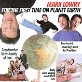 For The First Time On Planet Earth by Mark Lowry