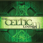 The Celtic Lounge III by Various Artists