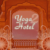 Yoga Hotel 2 by Various Artists