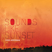 Sounds Like Sunset de Chris Moerman