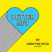 Better Not by Louis The Child