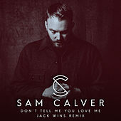 Don't Tell Me You Love Me (Jack Wins Remix) by Sam Calver