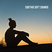Soothig Soft Sounds by Various Artists