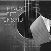 Things Left Unsaid, Vol. 2 by Anthony Johnson