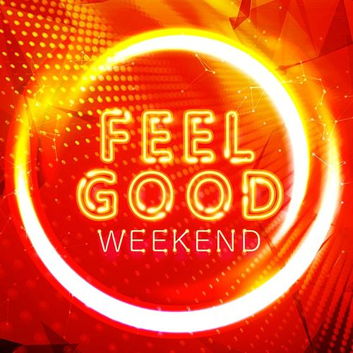 Feel Good Weekend by Various Artists