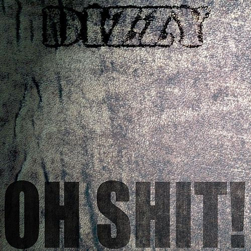 Oh Shit! by Dizzy