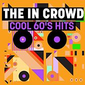 The In Crowd: Cool 60's Hits by Various Artists