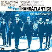 Love Is for Lunatics by Davey Meshell and the TransAtlantics