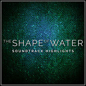 The Shape of Water - Soundtrack Highlights by Various Artists