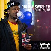 Roll a Swisher by Mikrofone Rob