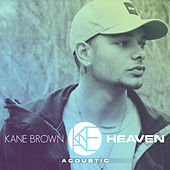 Heaven (Acoustic) by Kane Brown
