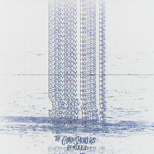 Everybody Hates Me - Remixes by The Chainsmokers
