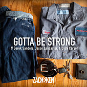 Gotta Be Strong by Zack & Ken