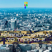 Nobody Listens to Techno 2 von Various Artists