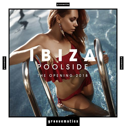 Ibiza Poolside (The Opening 2018) by Various Artists