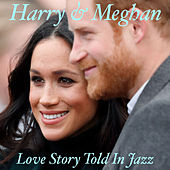 Harry & Meghan Love Story Told In Jazz by Various Artists
