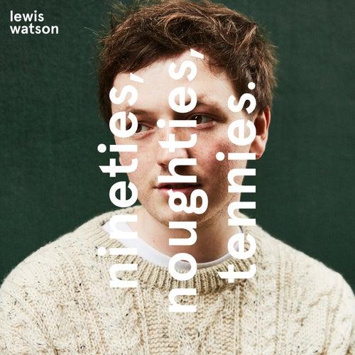 Nineties, Naughties, Tennies by Lewis Watson