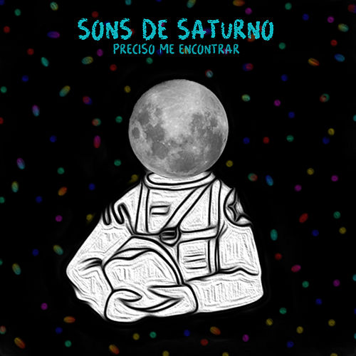 Preciso Me Encontrar by Sons de Saturno